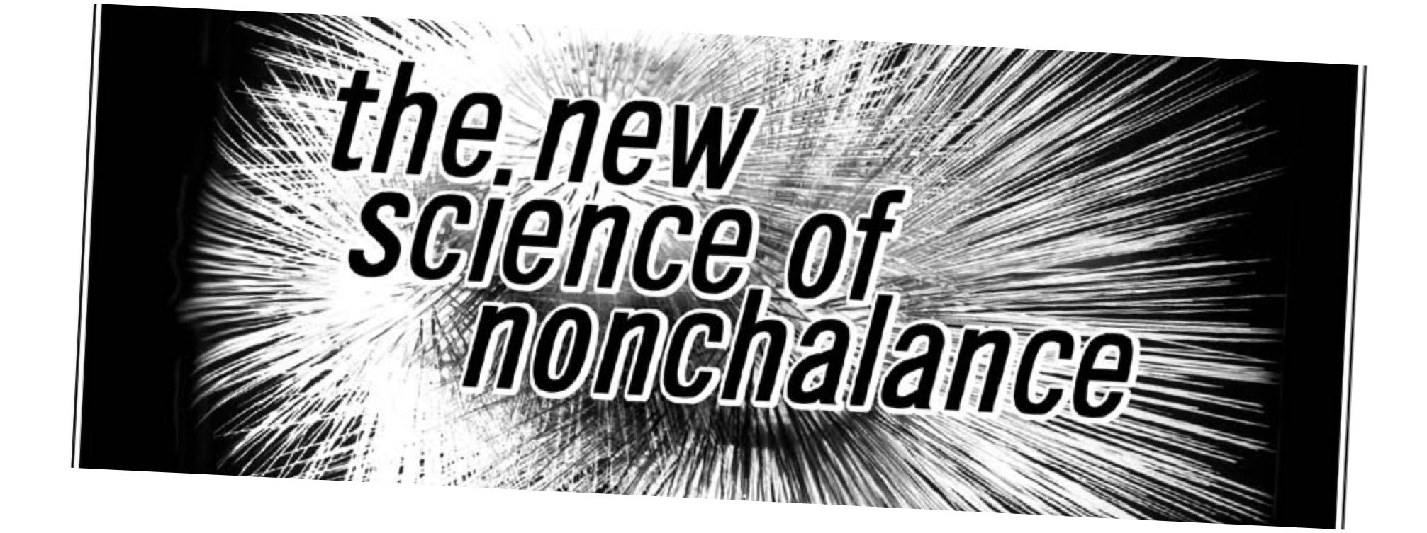 the new science of Nonchalance